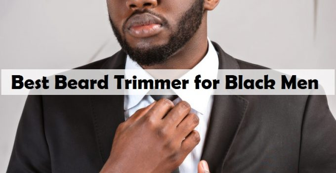 Best Beard Trimmer for Black Men