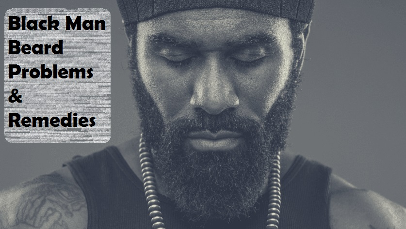 Black Man Beard Problems & Remedies